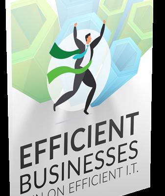 Efficient Businesses Run on Efficient IT