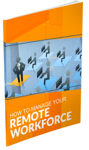 How to Manage Your Remote Workforce